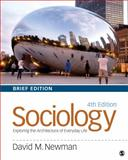 Sociology : Exploring the Architecture of Everyday Life, Brief Edition, David M. Newman, 1452275874