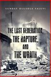 The Last Generation, the Rapture, and the Wrath, Sunday Olusola Faluyi, 1475975872