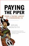 Paying the Piper : From a Taxing Lament to a Rewarding Jig, Monteith, Brian, 1841585874