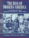 The Rise of Modern America : A History of the American People, 1890-1945, Moss, George Donelson, 0131815873