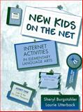 New Kids on the Net : Internet Activities in Elementary Language Arts, Burgstahler, Sheryl and Utterback, Laurie, 0205305873