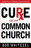 Cure for the Common Church, Bob Whitesel, 0898275873