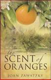 The Scent of Oranges, Joan Zawatzky, 0970755872