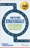 How to Think Strategically : Your Roadmap to Innovation and Results, Sola, Davide and Couturier, Jerome, 0273785877