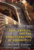 Asia, America and the Transformation of Geopolitics, Overholt, William H., 0521895871