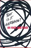 But Is It Garbage? : On Rock and Trash, Hamelman, Steven L., 0820325872