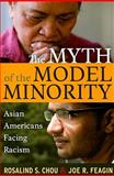 The Myth of the Model Minority : Asian Americans Facing Racism, Chou, Rosalind S. and Feagin, Joe R., 1594515875