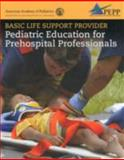 Basic Life Support Provider : Pediatric Education for Prehospital Professionals, American Academy of Pediatrics Staff, 0763755877