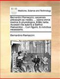 Bernardini Ramazzini, Carpensis Philosophi Ac Medici, Opera Omnia Medica and Physiologica Editio Tertia Accessit Vita Autoris a Barthol Ramazzino, Bernardino Ramazzini, 114084587X