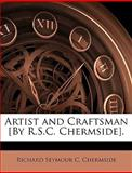 Artist and Craftsman [by R S C Chermside], Richard Seymour C. Chermside, 1144665876