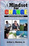 A Mindset for Change, Arthur L. Mackey, 1453615873