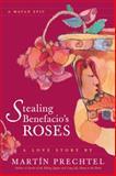 Stealing Benefacio's Roses, Martin Prechtel, 1556435878