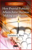 How Pretrial Publicity Affects Juror Decision Making and Memory, Christine L. Ruva, 1616685875