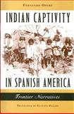 Indian Captivity in Spanish America : Frontier Narratives, Operé, Fernando, 0813925878