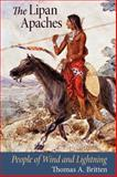 The Lipan Apaches : People of Wind and Lightning, Britten, Thomas A., 0826345875