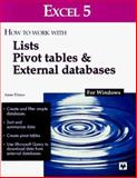 Excel 5 for Windows : How to Work with Lists, Pivot Tables and External Databases, Prince, Anne, 0911625879
