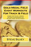 Gold Medal Field Event Workouts for Track and Field, Steve Silvey, 1475245874