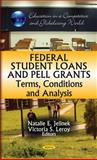 Federal Student Loans and Pell Grants : Terms, Conditions and Analysis, Jelinek, Natalie E. and Leroy, Victoria S., 1612095879