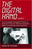 The Digital Hand, Volume 2 : How Computers Changed the Work of American Financial, Telecommunications, Media, and Entertainment Industries, Cortada, James W., 019516587X
