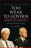 Too Weak to Govern : Majority Party Power and Appropriations in the U. S. Senate, Hanson, Peter, 110763587X