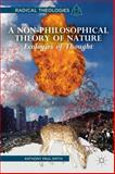 A Non-Philosophical Theory of Nature : Ecologies of Thought, Smith, Anthony Paul, 1137335874