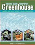 How to Build Your Own Greenhouse, Roger Marshall, 1580175872
