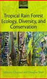 Tropical Rain Forest Ecology, Diversity, and Conservation, Ghazoul, Jaboury and Sheil, Douglas, 019928587X