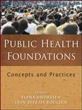 Public Health Foundations : Concepts and Practices, , 0470445874
