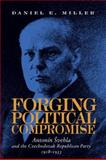 Forging Political Compromise : Antonin Svehla and the Czechoslovak Republican Party, 1918-1933, Miller, Daniel, 082298587X