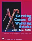 Carving Canes and Walking Sticks with Tom Wolfe, Tom Wolfe, 0887405878