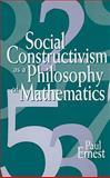 Social Constructivism as a Philosophy of Mathematics, Ernest, Paul A., 0791435873