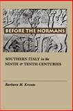Before the Normans : Southern Italy in the Ninth and Tenth Centuries, Kreutz, Barbara M., 0812215877