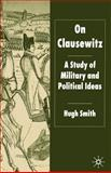 On Clausewitz : A Study of Military and Political Ideas, Smith, Hugh, 1403935874