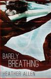 Barely Breathing, Heather Allen, 148405587X