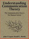Understanding Communication Theory : The Communicative Forces for Human Action, Cragan, John F. and Shields, Donald C., 0205195873