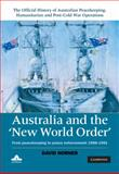 Australia and the New World Order : From Peacekeeping to Peace Enforcement, 1998-1991, Horner, David, 0521765870