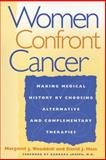 Women Confront Cancer : Twenty-One Leaders Making Medical History by Choosing Alternative and Complementary Therapies, Wooddell, Margaret J. and Hess, David J., 0814735878