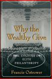 Why the Wealthy Give : The Culture of Elite Philanthropy, Ostrower, Francie, 0691015880