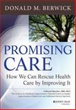 Promising Care : How We Can Rescue Health Care by Improving It, Berwick, Donald M., 1118795881