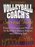 Volleyball Coach's Survival Guide : Practical Techniques and Materials for Building an Effective Program and a Winning Team, Gozansky, Sue, 0130425885