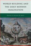 World-Building and the Early Modern Imagination 9780230105881
