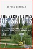 The Secret Lives of Saints, Daphne Bramham, 0307355888