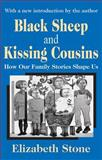 Black Sheep and Kissing Cousins : How Our Family Stories Shape Us, Hall, John R. and Stone, Elizabeth, 076580588X