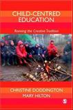 Child-Centred Education : Reviving the Creative Tradition, Doddington, Christine and Hilton, Mary, 1412945887