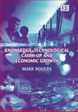 Knowledge, Technological Catch-Up and Economic Growth, Rogers, Mark, 1843765888