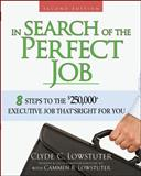 In Search of the Perfect Job : 8 Steps to the $250,000+ Executive Job That's Right for You, Lowstuter, Clyde C., 0071485880