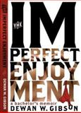 The Imperfect Enjoyment : A Bachelor's Memoir, Gibson, Dewan, 0615225888