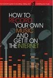 How to Record Your Own Music and Get It on the Internet, Leo Coulter and Richard Jones, 0785825886