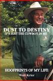 Dust to Destiny It's Just the Cowboy in Me, Walt Krier, 1463425880