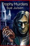 Trophy Murders, Sue Julsen, 1484075889